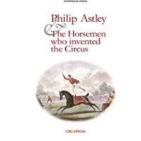 Philip Astley and the Horsemen who invented the