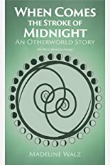 When Comes the Stroke of Midnight: An Otherworld Story Kindle Edition