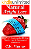 Natural Weight Loss - PROVEN Strategies for Healthy Weight Loss & Accelerated Metabolism: (Weight Loss, Healthy Living, Boost Metabolism, Fitness Program, Clean Eating, Exercise Strategies)