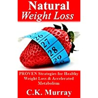 Natural Weight Loss - PROVEN Strategies for Healthy Weight Loss & Accelerated Metabolism...