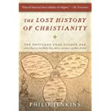 The Lost History of Christianity: The Thousand-Year Golden Age of the Church in the Middle East, Africa, and Asia-and How It