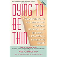 Dying To Be Thin: Understanding and Defeating Anorexia Nervosa and Bulimia--A Practical, Lifesaving Guide