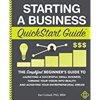 Image for Starting a Business QuickStart Guide: The Simplified Beginner's Guide to Launching a Successful Small Business, Turning Your Vision into Reality, and Achieving Your Entrepreneurial Dream