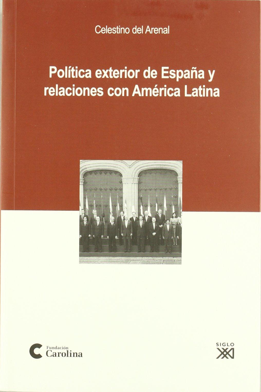 Politica Exterior De España Y Relaciones Con America Latina Fundacion Carolina: Amazon.es: Arenal, Celestino Del: Libros