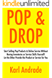 POP &  DROP: Start Selling Pop products & Online Service Without Having Inventories or Service Skills Yourself! Let the Other Provide the Product or Service for You (English Edition)