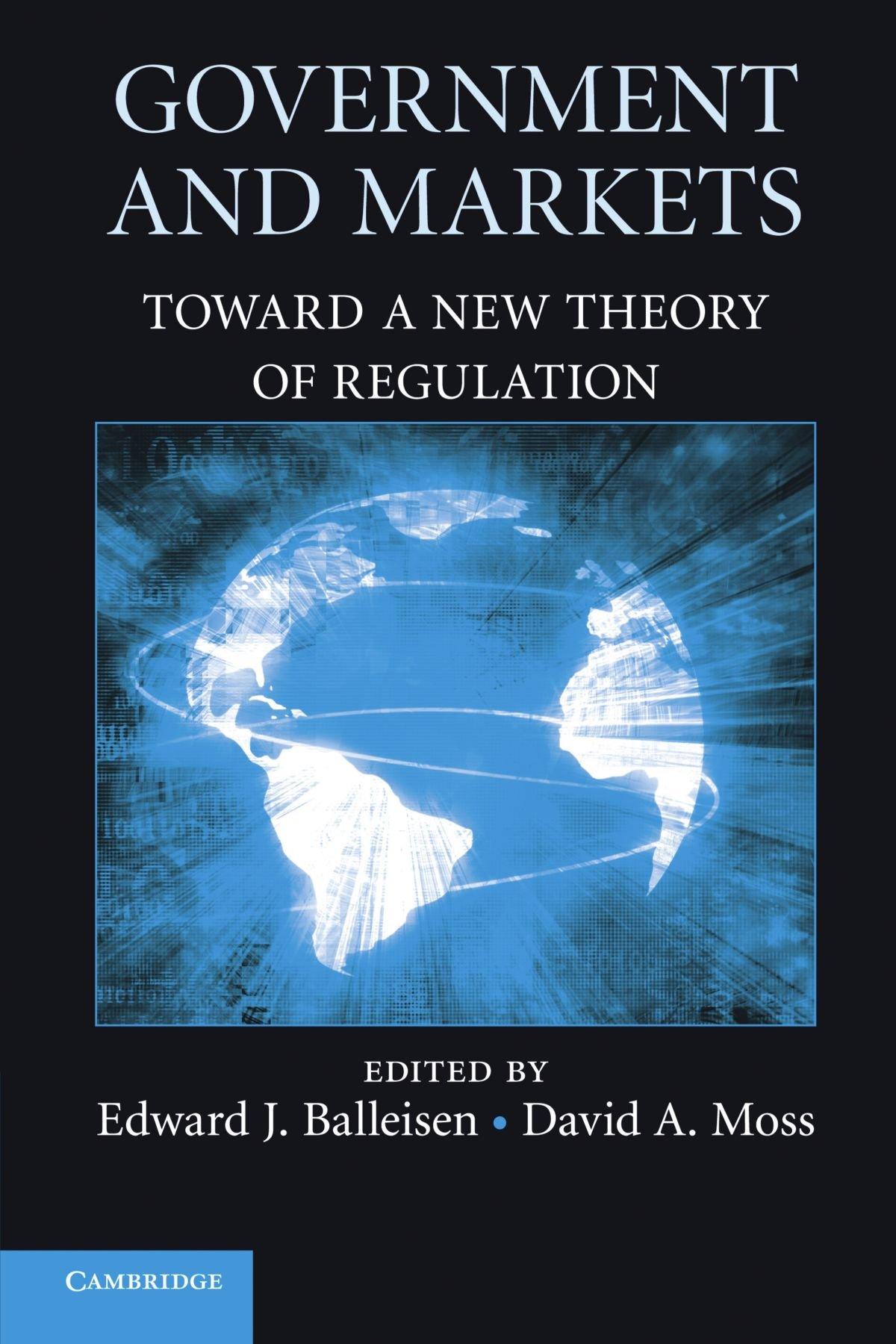 Government and Markets: Toward a New Theory of Regulation: Edward J.  Balleisen, David A. Moss: 9780521280532: Amazon.com: Books