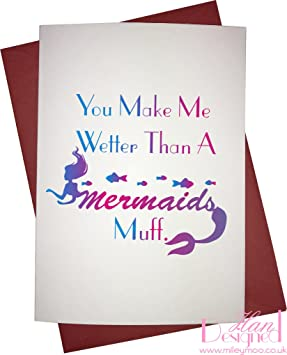 You Make Me Wetter Than A Mermaids Muff Novelty Valentines