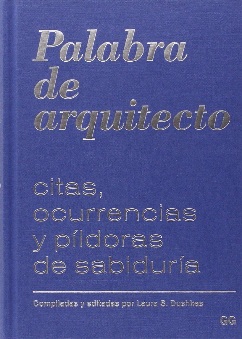 Palabra de arquitecto Tapa dura – 1 feb 2015 Laura S. Dushkes Gustavo Gili 8425228115 Architecture