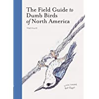 The Field Guide to Dumb Birds of North America (Bird Books, Books for Bird Lovers, Humor Books)