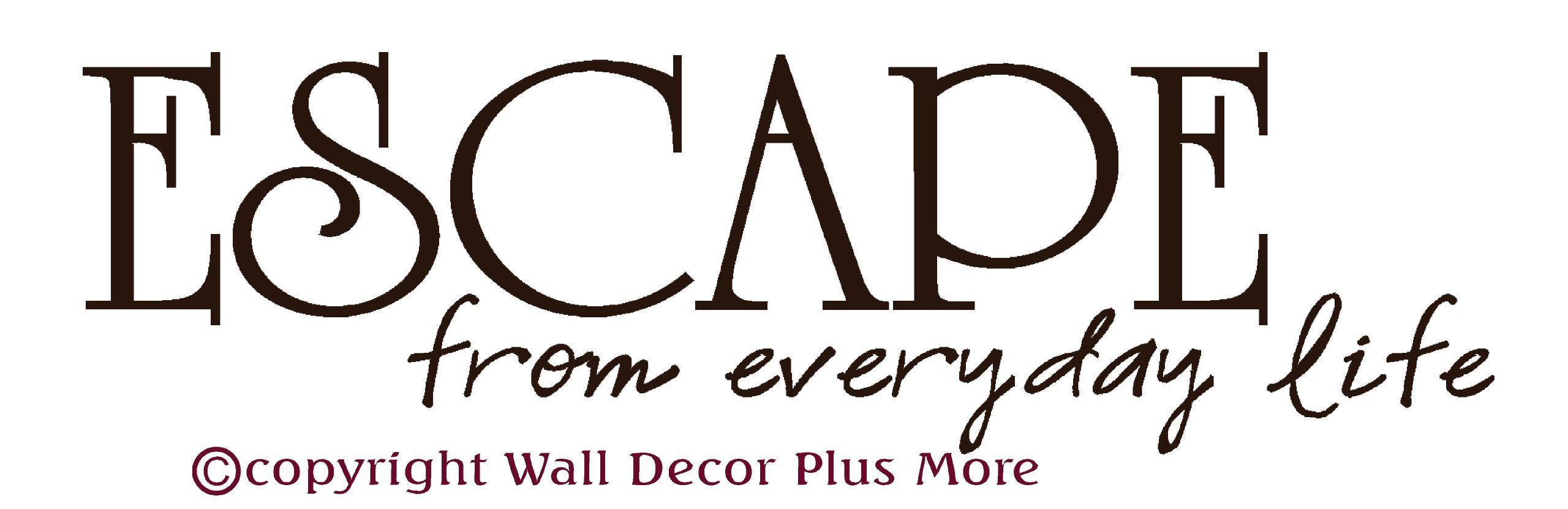 Wall Decor Plus More Escape From Everyday Life Bathroom Wall Sticker Vinyl Decal Quote 17.5x5 Chocolate Brown Chocolate