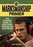 The Marksmanship Primer: The Experts' Guide to Shooting Handguns and Rifles