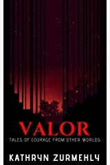 Valor: Tales of Courage From Other Worlds Kindle Edition