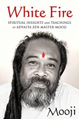White Fire: Spiritual Insights and Teachings of Advaita Zen Master Mooji Paperback
