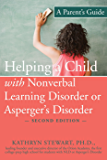 Helping a Child with Nonverbal Learning Disorder or Asperger's Disorder: A Parent's Guide