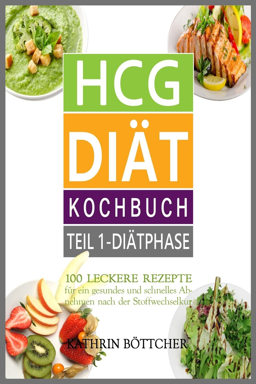 Hcg Diat Kochbuch 100 Leckere Rezepte Fur Schnelles Abnehmen Nach
