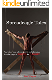 SPREADEAGLE TALES: and other true adventures in male bondage from the pages of Bound & Gagged