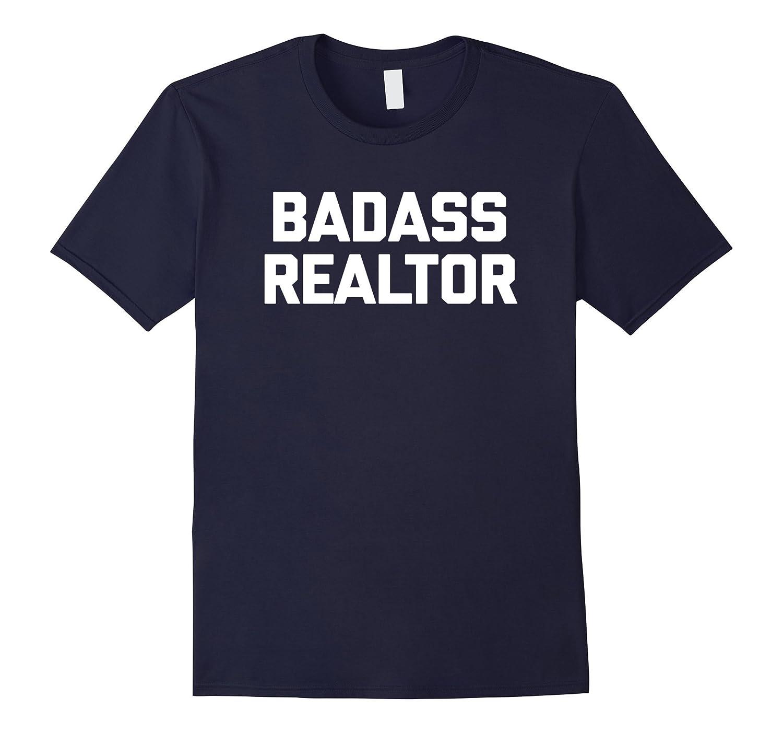 Badass Realtor T-Shirt funny saying sarcastic novelty humor-TH