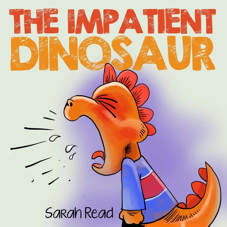 The Impatient Dinosaur: (Children's Books About Emotions & Feelings, Kids Ages 3 5, Preschool, Kindergarten)