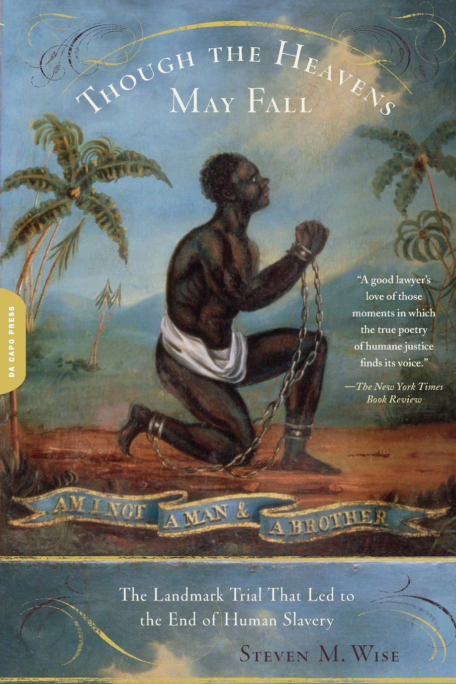 Though the Heavens May Fall: The Landmark Trial That Led to the End of Human Slavery
