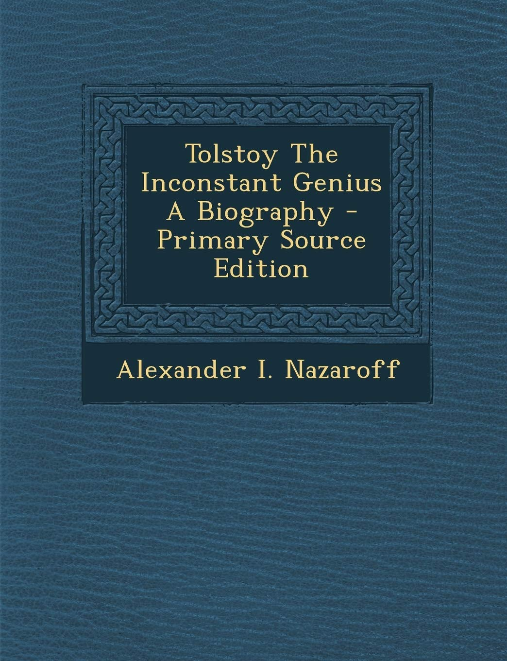 Tolstoy, the inconstant genius - a biography