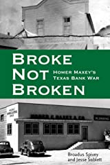 Broke, Not Broken: Homer Maxey's Texas Bank War (American Liberty and Justice) Hardcover