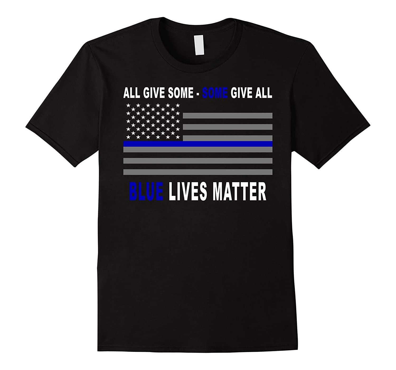 Blue Lives Matter Shirt - Thin blue line - Some give ALL-RT