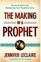 The Making of a Prophet: Practical Advice for Developing Your Prophetic Voice Paperback