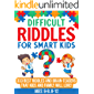 Difficult Riddles For Smart Kids: 333 Best Riddles and Brain-Teasers That Kids and Family Will Love! Ages 6-8 8-12