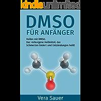 DMSO für Anfänger: Heilen mit DMSO. Das verborgene Heilmittel, das Schmerzen lindert und Entzündungen heilt! (German Edition)