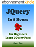 JQUERY: In 8 Hours, For Beginners, Learn Coding Fast! JQuery Programming Language Crash Course, A Quick Start Guide, Tutorial Book with Hands-On Projects, ... Ultimate Beginner's Guide! (English Edition)