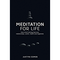 Meditation for Life: How mind training improves relationships, career, health and happiness