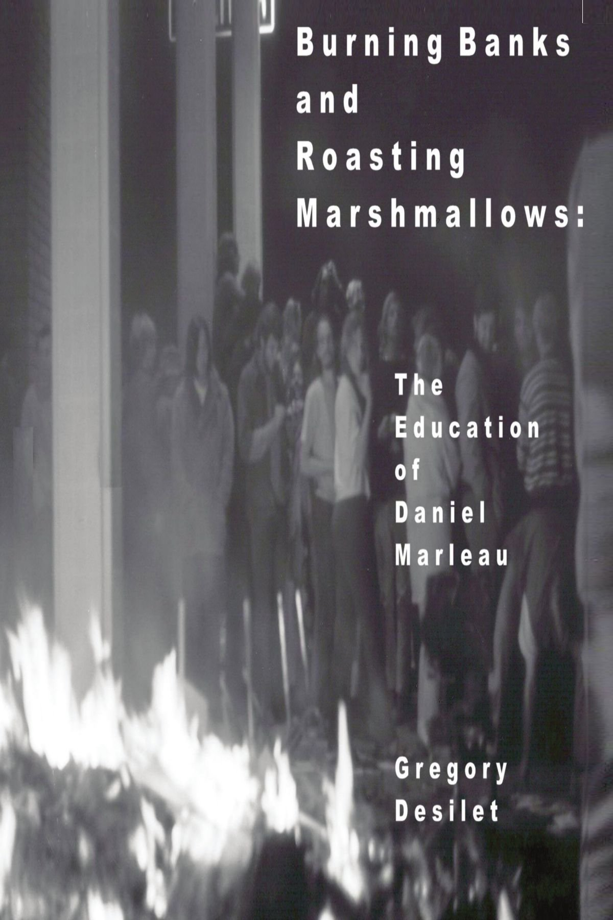 Download Burning Banks and Roasting Marshmallows: The Education of Daniel Marleau pdf