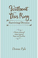 Without This Ring: Surviving Divorce Kindle Edition