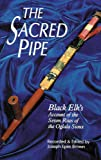 The Sacred Pipe: Black Elk's Account of the Seven Rites of the Oglala Sioux (Volume 36) (The Civilization of the…