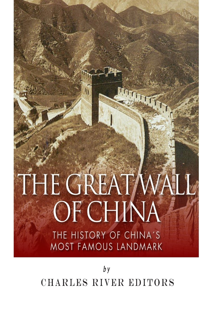 Read Online The Great Wall of China: The History of China?s Most Famous Landmark pdf epub