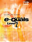 e-Quals: Level 2 Diploma for IT Users (E-Quals Suite of It Qualifications)