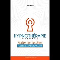 Hypnothérapie - Volume 2: Sortez des recettes - Créez des séances sur mesure