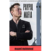 """PayPal Mafia: A gang of young people and entrepreneurs, or as they call themselves """"mafia paypal"""", are founding major companies of the era, ...electric ... market leader of SpaceX, (English Edition)"""