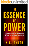 The Essence Of Power: Learn How To Tap Into Your Personal Power