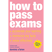 How to Pass Exams: Accelerate Your Learning - Memorise Key Facts - Revise Effectively (English Edition)