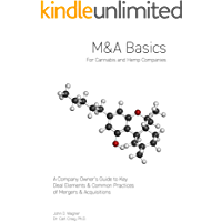 M&A Basics For Cannabis & Hemp Companies: A Company Owner's Guide to Key Deal Elements  & Common Practices of Mergers & Acquisitions