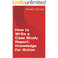 How to Write a Case Study Report: Knowledge for Action