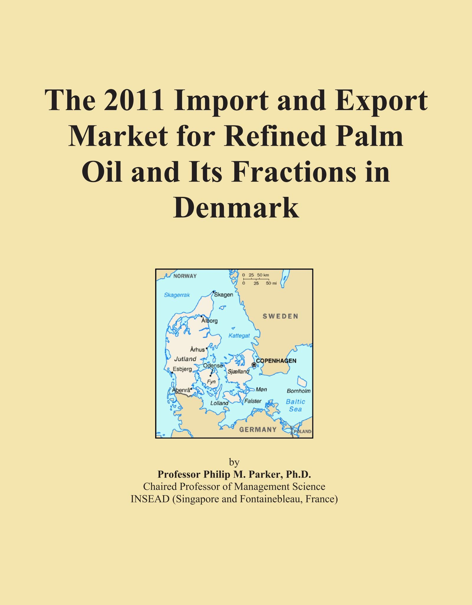 Download The 2011 Import and Export Market for Refined Palm Oil and Its Fractions in Denmark ebook