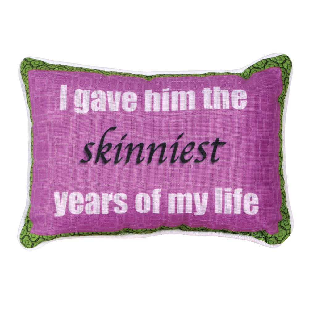 I Gave Him The Skinniest Years Of My Life Accent Throw Pillow
