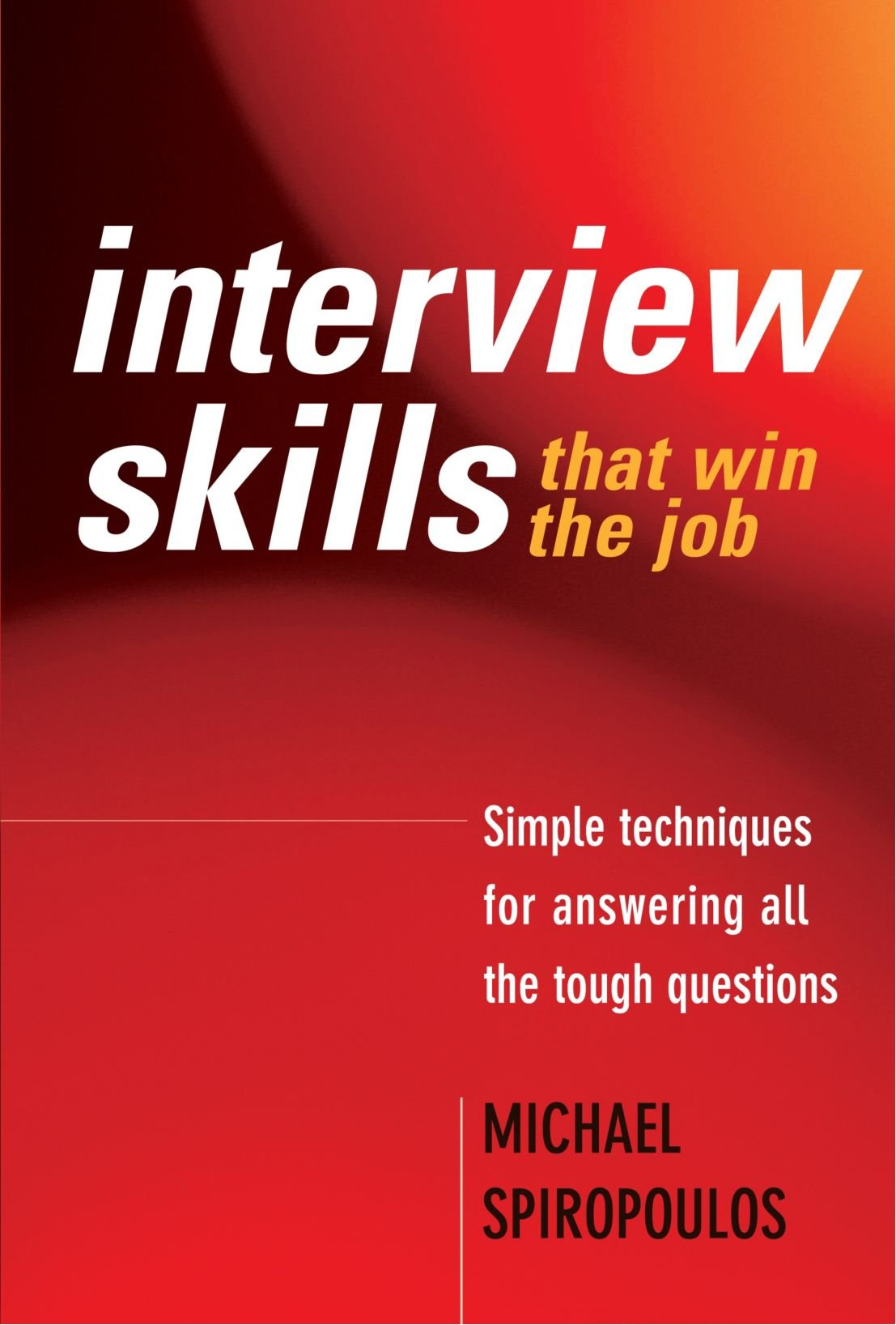 interview skills that win the job simple techniques for answering interview skills that win the job simple techniques for answering all the tough questions michael spiropoulos 9781741141887 amazon com books