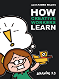 How Creative Workers Learn: Develop your career with emergent learning and succeed in the creativity age (Learning 3.0 Book 1) (English Edition)