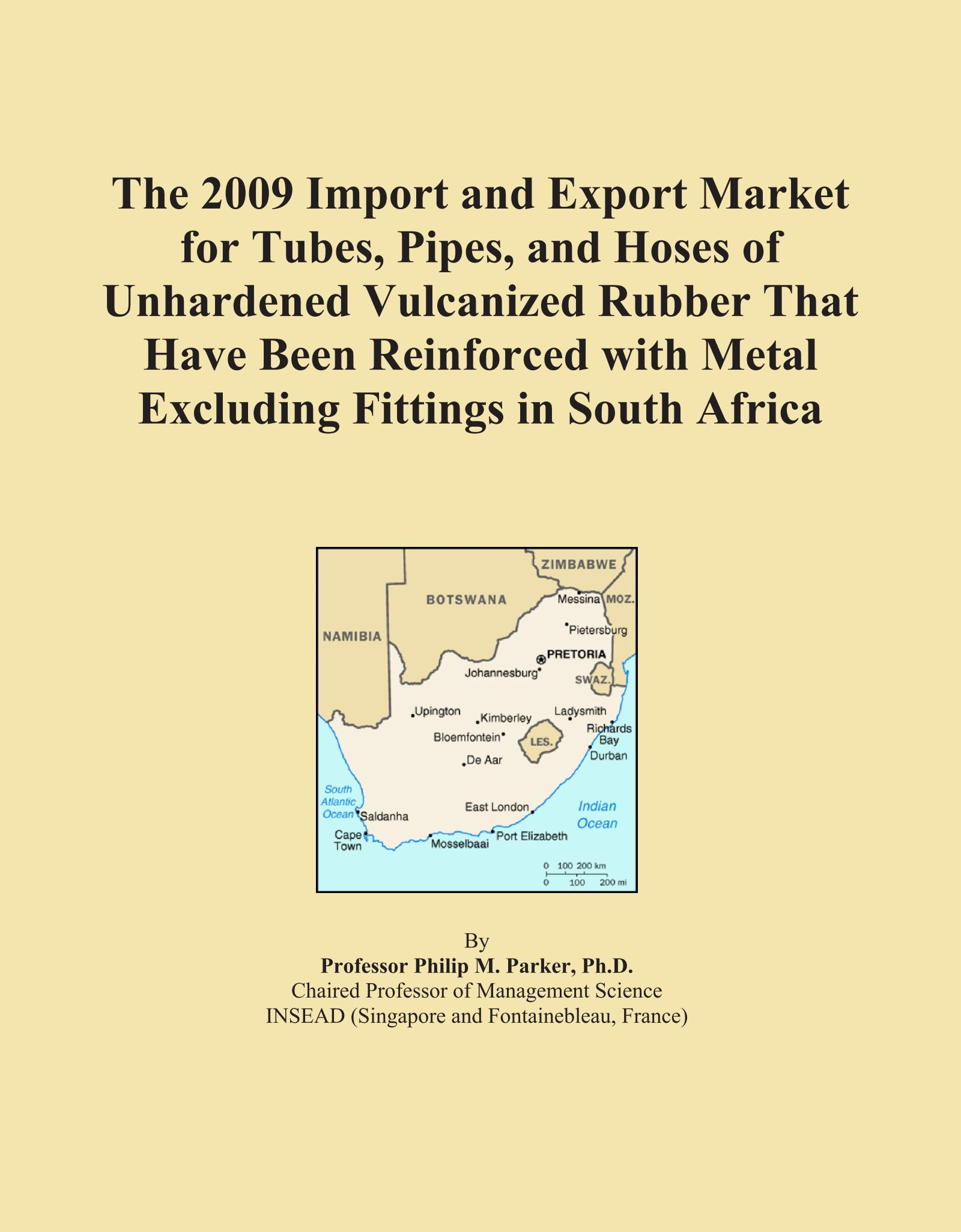 The 2009 Import and Export Market for Tubes, Pipes, and Hoses of Unhardened Vulcanized Rubber That Have Been Reinforced with Metal Excluding Fittings in South Africa pdf epub