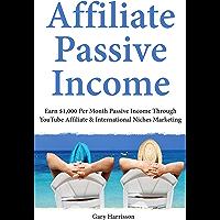Affiliate Passive Income: Earn $1,000 Per Month Passive Income Through YouTube Affiliate & International Niches Marketing (English Edition)