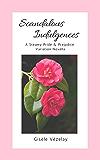 Scandalous Indulgences: A Steamy Pride & Prejudice Variation Novella