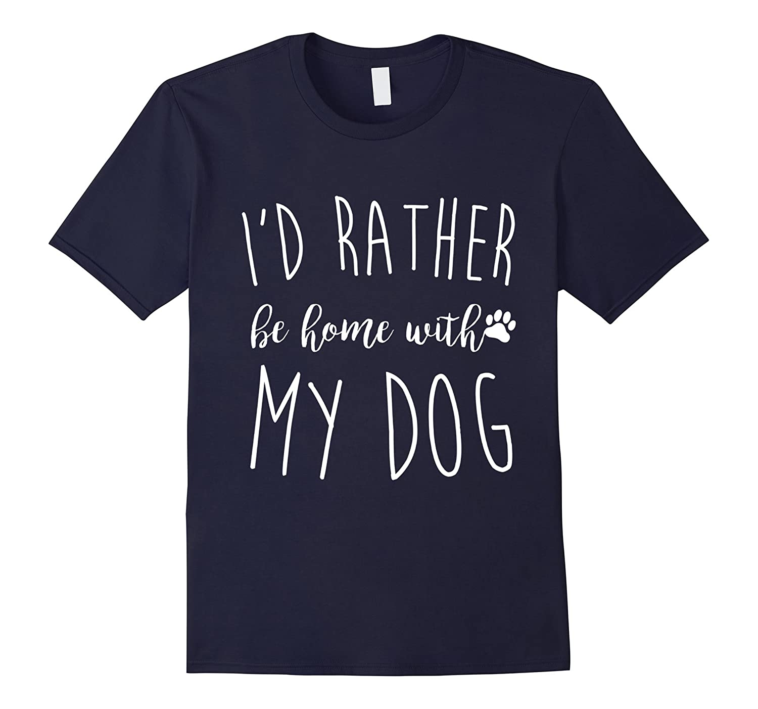 Id Rather Be Home With My Dog T Shirt Funny Pet T Gift-TD